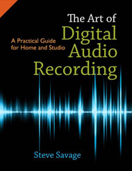 The Art of Digital Audio Recording: A practical guide for home and studio by Steve Savage