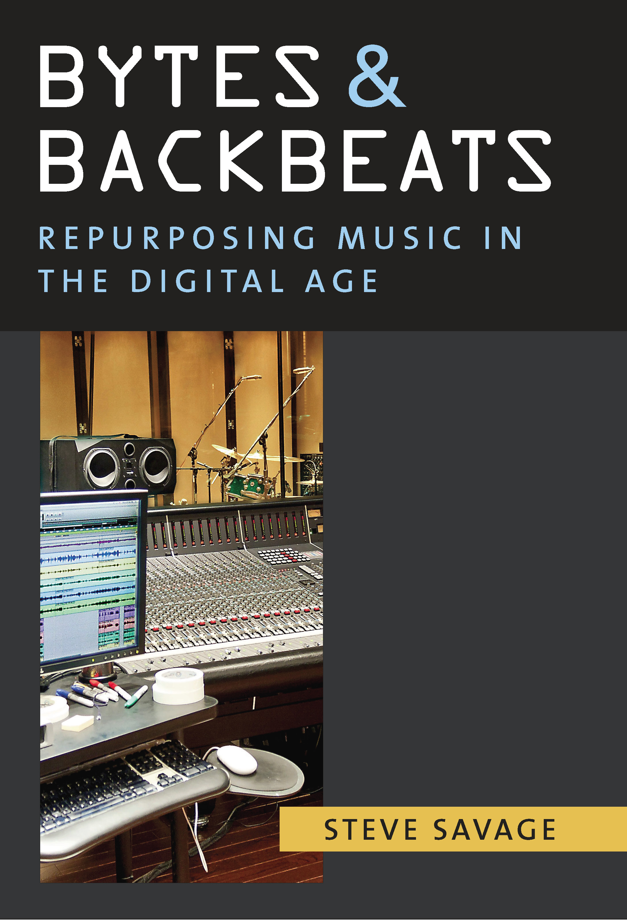 Bytes & Backbeats: Repurposing Music in the Digital Age by Steve Savage